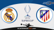 Prognóstico Real Madrid vs Atlético de Madrid – Super Taça Europeia – Apostas