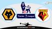 Wolverhampton vs Watford, Prognóstico, Analise e Apostas – Premier League