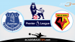 Everton vs Watford , Prognóstico, Analise e Apostas – Premier League