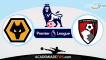 Wolverhampton x Bournemouth,Prognóstico, Analise e Apostas – Premier League