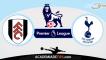 Fulham vs Tottenham,Prognóstico, Analise e Apostas – Premier League