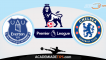 Everton vs Chelsea, Prognóstico, Analise e Apostas – Premier League