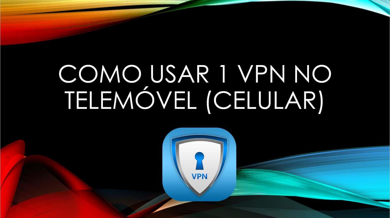 Como Usar 1 VPN no Telemóvel (Celular) - Dicas Passo a Passo